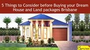 5 Things to Consider before Buying your Dream House and Land packages