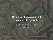Brodie Johnson of Merrill Lynch How to Save More Money