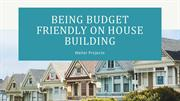 Being Budget Friendly on House Building!