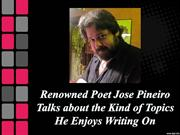 Renowned Poet Jose Pineiro Talks about the Kind of Topics He Enjoys Wr