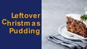 5 Easiest Ways to Use up Leftover Christmas Pudding