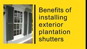 Benefits of installing exterior plantation shutters