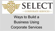 Ways to Build a Business using Corporate Services