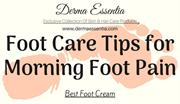 Foot Care Tips for Morning Foot Pain Best Foot Cream