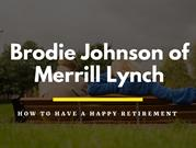 Brodie Johnson of Merrill Lynch: How to Have a Happy Retirement
