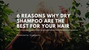 6 Reasons Why Dry Shampoos Are The Best