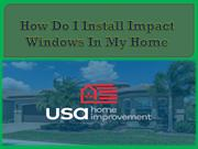 How Do I Install Impact Windows In My Home