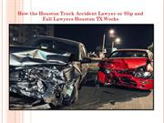 How the Houston Truck Accident Lawyer or Slip and Fall Lawyers Houston