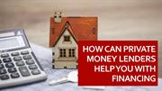 How Can Private Money Lenders Help You With Financing