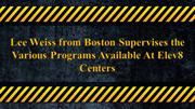 Lee Weiss of Boston Supervises All Programs Available At Elev8 Centers