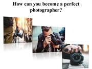 How can you become a perfect photographer?