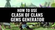HOW TO USE CLASH OF CLANS GEMS GENERATOR?