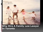 Why Hire A Family Law Lawyer  In Toronto