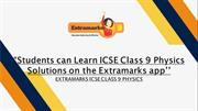 Students can Learn ICSE Class 9 Physics Solutions on the Extramarks Ap