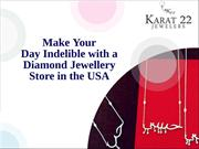 Make Your Day Indelible with a Diamond Jewellery Store