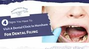 4 Signs You Have To Visit A Dental Clinic In Horsham For Dental Filing