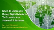 Kevin El Ghazouani Doing Digital Marketing To Promote Your Suceessful