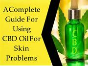 A Complete Guide for using CBD oil For Skin Problems