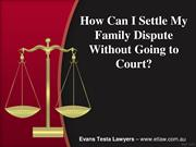 How Can I Settle My Family Dispute Without Going to Court