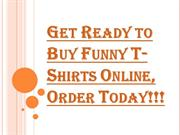 Get Ready to Buy Some Really Cool and Funny T-Shirts, Order Today!!!