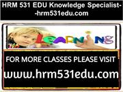 HRM 531 EDU Knowledge Specialist--hrm531edu.com