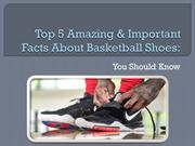 Top 5 Amazing & Important Facts About Basketball Shoes You Should Know