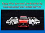 Enjoy Your Journey Comfortably By Hiring Luxury Car Rental Service