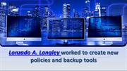 Lonzado A. Langley worked to create new policies and backup tools