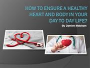 How to ensure a healthy heart and body in your day to day life