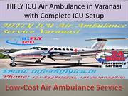 HIFLY ICU Air Ambulance in Varanasi with Complete ICU Setup