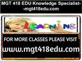 MGT 418 EDU Knowledge Specialist--mgt418edu.com