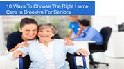 10 Ways To Choose The Right Home Care In Brooklyn For Seniors