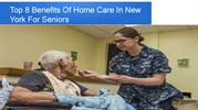 Top 8 Benefits Of Home Care In New York For Seniors