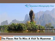 The Places Not To Miss A Visit To Myanmar