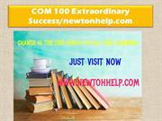 COM 100 Extraordinary Success/newtonhelp.com
