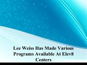 Lee Weiss Has Made Various Programs Available At Elev8 Centers