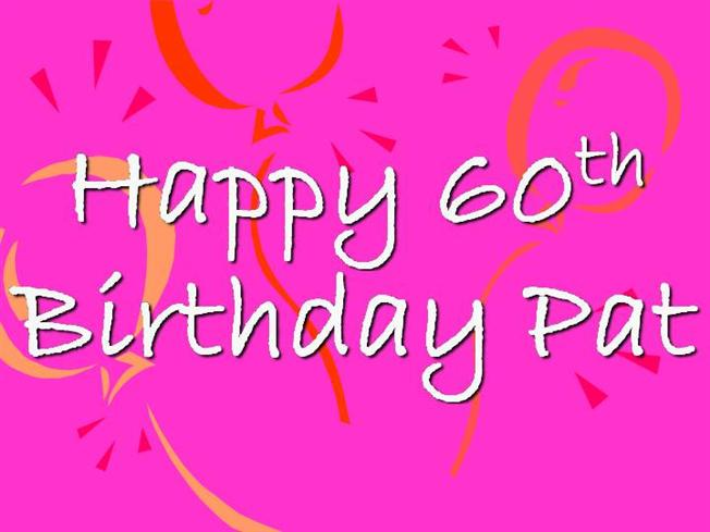 For Pat, have a happy birthday