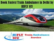 Book Cheapest Train Ambulance in Delhi by HIFLY ICU