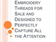 Why you need Embroidery Threads for Sale to Get All the Attention?