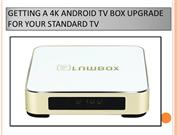 Getting a 4k Android TV Box Upgrade for Your Standard TV