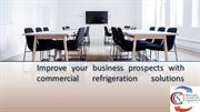 Improve your business prospects with commercial refrigeration solution