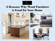 5 Reasons Why Wood Furniture is Good for Your Home