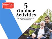 5 Outdoor Activities Aging Adults in Wheelchairs Should Consider