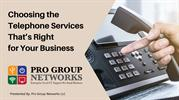 Choosing the Telephone Services That's Right for Your Business