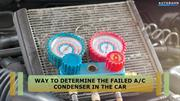 Way to Determine the Failed AC Condenser in your Car