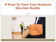 8 Ways To Turn Your Business Idea into Reality