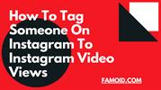 How To Tag Someone On Instagram To Instagram Video Views