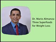 Dr. Mario Almanza: 3 Superfoods for Weight Loss
