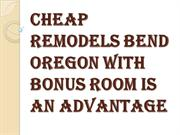 Want a Cheap Remodels Bend Oregon But Don't Want to Wait?