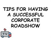TIPS FOR HAVING A SUCCESSFUL CORPORATE ROADSHOW